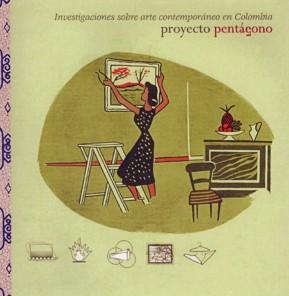 Proyecto Pentágono. Investigaciones sobre arte contemporáneo en Colombia. Ministerio de Cultura, 2000. Foto del libro realizada por el autor.