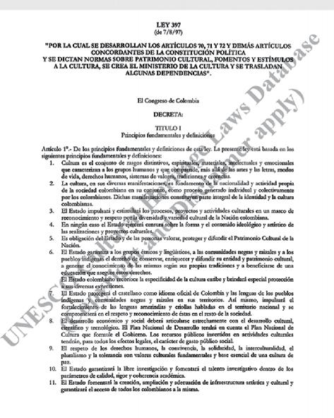 Ley 397, de 7/8/97. Ley General de Cultura de Colombia. Ver numeral 6. Fuente, UNESCO Cultural Heritage Laws Database (de uso público).
