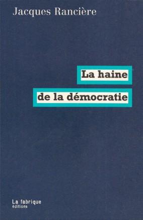 Jacques Rancière (2005), La Haine de la democratie, París: La fabrique
